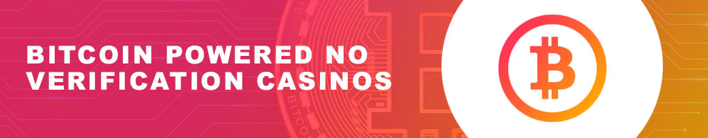 Bitcoin powered no verification casinos