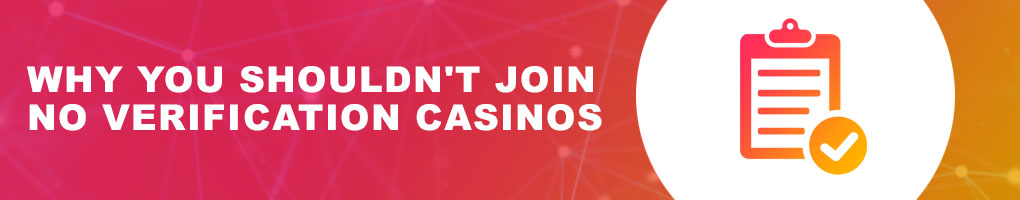 Why you shouldn't join no verification casinos
